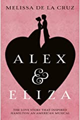 Alex and Eliza: The Love Story Behind the Hit Musical Hamilton (Alex & Eliza 1) Kindle Edition
