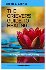 The Grievers Guide To Healing: Walking In Your Grief Journey Kindle Edition