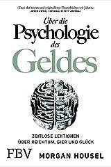 Über die Psychologie des Geldes: Zeitlose Lektionen über Reichtum, Gier und Glück (German Edition) Kindle Edition