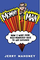 Mommy Man: How I Went from Mild-Mannered Geek to Gay Superdad Kindle Edition