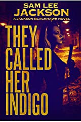 They Called Her Indigo (A Jackson Blackhawk Novel Book 4) Kindle Edition