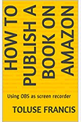 How to publish a book on Amazon: Using OBS as screen recorder Kindle Edition