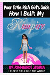 "The Poor Little Rich Girls Guide ""How I Built My Kimpire"": Build Your Stay At Home Entertainment Empire 3 Books In One Tons of Bonuses Kindle Edition"