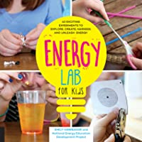 Energy Lab for Kids:40 Exciting Experiments to Explore, Create, Harness, and Unleash Energy