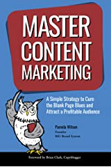 Master Content Marketing: A Simple Strategy to Cure the Blank Page Blues and Attract a Profitable Audience Kindle Edition