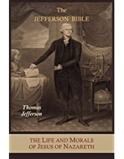 The Jefferson Bible: The Life and Morals of Jesus of Nazareth Extracted Textually from the Gospels, Together with a Comparison of His Doctr