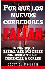 Por qué los Nuevos Corredores Fallan: ¡26 Consejos esenciales que debes conocer antes de comenzar a correr! (Principiante a Finalizador nº 1) (Spanish Edition) Kindle Edition
