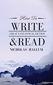 How to Write & Read Great Fantastical Fiction: Techniques and Tools in Fantasy and Science Fiction Literature