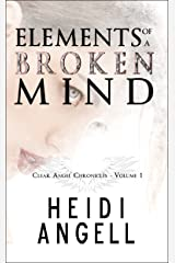 Elements of a Broken Mind (Clear Angel Chronicles Book 1) Kindle Edition