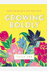 Growing Boldly: Dare to Build a Life You Love Kindle Edition