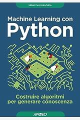 Machine Learning con Python: costruire algoritmi per generare conoscenza (Data Science Vol. 2) (Italian Edition) Kindle Edition