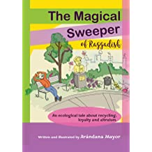 The Magical Sweeper of Raggadish: Ecology book for kids about recycling, loyalty and altruism. May 20, 2017