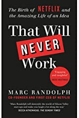 That Will Never Work: The Birth of Netflix by the first CEO and co-founder Marc Randolph Kindle Edition