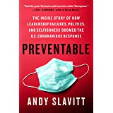 Preventable: The Inside Story of How Leadership Failures, Politics, and Selfishness Doomed the U.S. Coronavirus Response