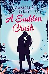A Sudden Crush: A Romantic Comedy Kindle Edition