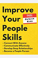 Improve Your People Skills: How to Connect With Anyone, Communicate Effectively, Develop Deep Relationships, and Become a People Person (How to be More Likable and Charismatic Book 2) Kindle Edition