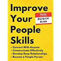 Improve Your People Skills: How to Connect With Anyone, Communicate Effectively, Develop Deep Relationships, and Become a People Person (How to be More Likable and Charismatic Book 2)