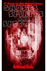 Ghosts, Spirits and Specters: Volume 1 Kindle Edition