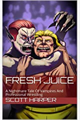 Fresh Juice: A Nightmare Tale Of Vampires And Professional Wrestling Kindle Edition