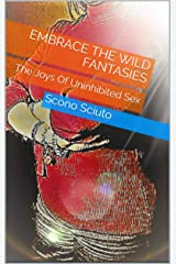 Embrace The Wild Fantasies: The Joys Of Uninhibited Sex Kindle Edition