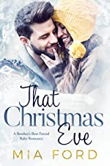 That Christmas Eve: A Brother's Best Friend Baby Romance Kindle Edition