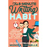 The 8-Minute Writing Habit: Create a Consistent Writing Habit That Works With Your Busy Lifestyle (The Productive Novelist #2