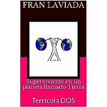 Superviviente en un planeta llamado Tierra: Terrícola DOS (Trilogía Terrícola FL59 nº 2) (Spanish Edition) Oct 15, 2017