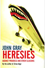 Heresies: Against Progress And Other Illusions Kindle Edition