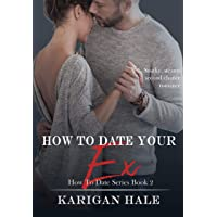 How To Date Your Ex: A steamy, snarky second chance love story