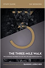 The Three-Mile Walk Study Guide: The Courage You Need to Live the Life God Wants for You Kindle Edition