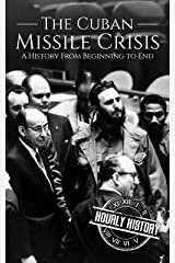 The Cuban Missile Crisis: A History From Beginning to End Kindle Edition