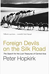 Foreign Devils on the Silk Road: The Search for the Lost Treasures of Central Asia Kindle Edition