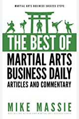 The Best of Martial Arts Business Daily: Keen Insights On How To Start And Run Your Own Martial Art School (Martial Arts Business Success Steps Book 7) Kindle Edition