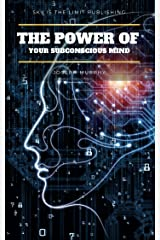 The Power of Your Subconscious Mind: There Are No Limits to the Prosperity, Happiness, and Peace of Mind You Can Achieve Simply by Using the Power of the Subconscious Mind, Updated Kindle Edition
