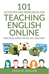 101 Activities and Resources for Teaching English Online: Practical Ideas, Games, Activities & Tips for ESL/EFL Teachers who Teach Online (ESL Activities for Teenagers and Adults) Kindle Edition