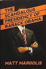 The Scandalous Presidency of Barack Obama Hardcover