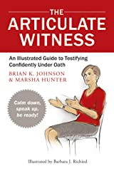 Articulate Witness: An Illustrated Guide to Testifying Confidently Under Oath Kindle Edition