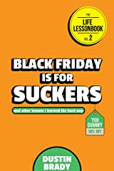 Black Friday Is for Suckers: And Other Lessons I Learned the Hard Way (The Life Lessonbook Book 2) Kindle Edition