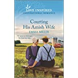 Courting His Amish Wife (Love Inspired)