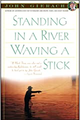 Standing in a River Waving a Stick (John Gierach's Fly-fishing Library) Kindle Edition