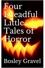 Four Dreadful Little Tales of Horror Kindle Edition