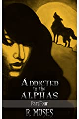 Addicted to the Alphas: Part Four Kindle Edition