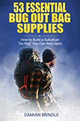"53 Essential Bug Out Bag Supplies:: How to Build a Suburban ""Go Bag"" You Can Rely Upon Kindle Edition"