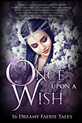 Once Upon A Wish: 16 Dreamy Faerie Tales (Once Upon Series Book 6) Kindle Edition