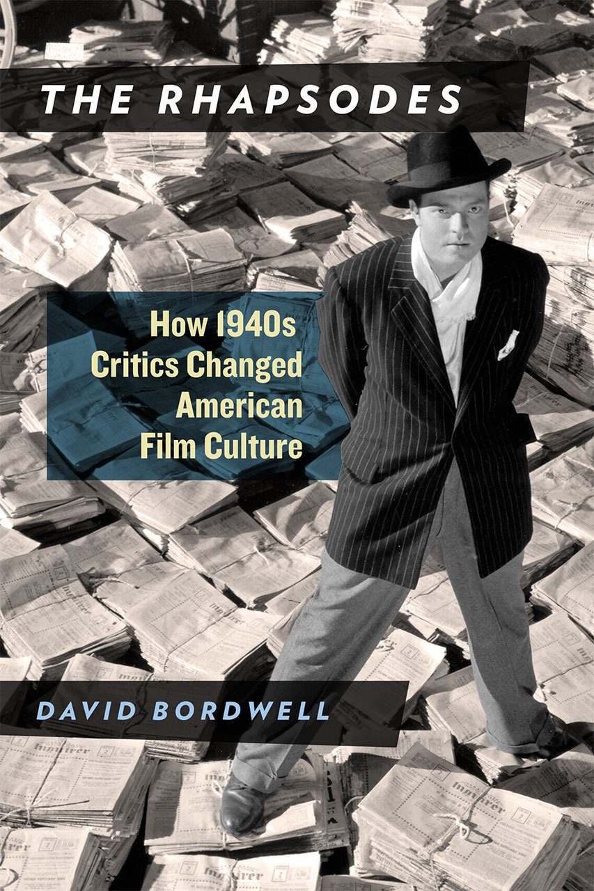 The Rhapsodes How 1940s Critics Changed American Film Culture Bordwell David 9780226352206 Amazon Com Books