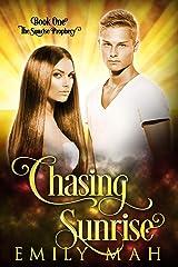 Chasing Sunrise (The Sunrise Prophecy Book 1) Kindle Edition