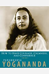 How To Have Courage, Calmness, And Confidence: The Wisdom of Yogananda, Volume 5 Kindle Edition