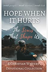 Hope When it Hurts: The Scars that Shape Us: A Christian Writers' Collection Kindle Edition