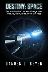 Destiny: Space: Ten Innovations That Will Change How We Live, Work, and Explore in Space Kindle Edition