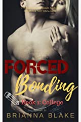 Forced Bonding: A Dark College Romance : Book 1: College (Forced Bonding Series) Kindle Edition